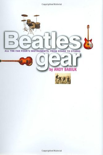 Beatles Gear: All the Fab Four's Instruments, from Stage to Studio by Andy Babiuk (2002-10-01)