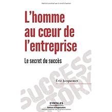 HOMME AU COEUR DE L'ENTREPRISE (L') : LE SECRET DE SUCCÈS