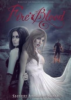 Fire Blood (Desolate Incubus Book 2) by [Jordan-Asble, Sherri]