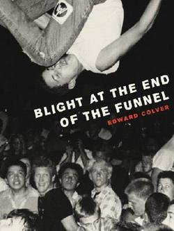 (Edward Colver: Blight at the End of the Funnel (Paperback); 2015 Edition)
