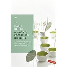 Il magico potere del riordino: Il metodo giapponese che trasforma i vostri spazi e la vostra vita (Italian Edition)