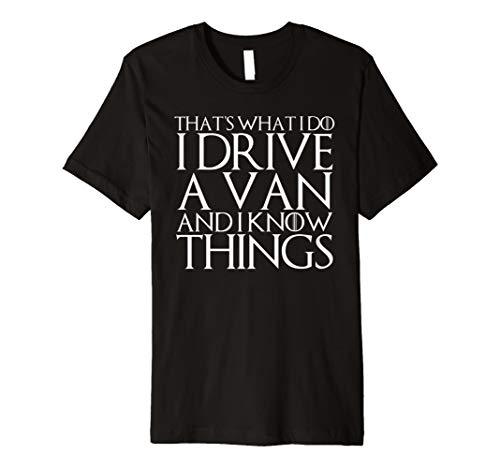 (THAT'S WHAT I DO I DRIVE A VAN AND I KNOW THINGS)