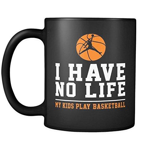Basketball Cup Mug - I Have No Life My Kids Play Basketball - Funny Coffee Ceramic Mug 11 oz, Team Gift for Players, Coach or Even Team Mom