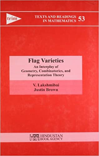 Flag Varieties: An Interplay Of Geometry, Combinatorics, And Representation Theory (Texts And Readings In Mathematics) V. Lakshmibai