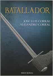 BATALLADOR: Amazon.es: CORRAL LAFUENTE, JOSÉ LUIS, CORRAL OREA ...