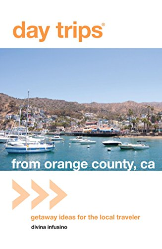 Day Trips® from Orange County, CA: Getaway Ideas For The Local Traveler (Day Trips - Orange Ca