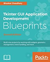 Tkinter GUI Application Development Blueprints, 2nd Edition Front Cover