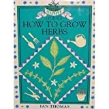 How to Grow Herbs, Ian Thomas, 0863502083