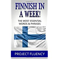 Finnish in a Week!: The Ultimate Phrasebook for Finnish Language Beginners  (Learn Finnish, Finnish for beginners, Finnish Language)