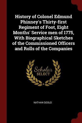 Download History of Colonel Edmund Phinney's Thirty-first Regiment of Foot, Eight Months' Service men of 1775, With Biographical Sketches of the Commissioned Officers and Rolls of the Companies pdf epub