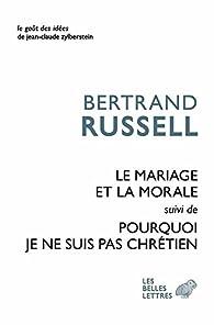 Le Mariage et la morale suivi de Pourquoi je ne suis pas chrétien par Bertrand Russell