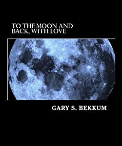 To the Moon and Back, With Love: Secrets of the CORE STORY of Extraterrestrial Alien Contact (KNOWING THE FUTURE Book 2)