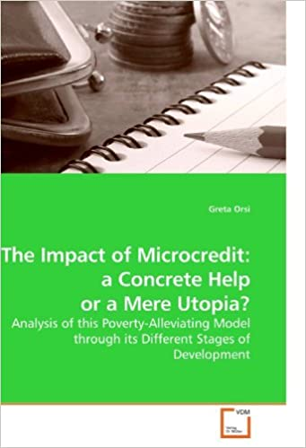 Book The Impact of Microcredit: a Concrete Help or a Mere Utopia?: Analysis of this Poverty-Alleviating Model through its Different Stages of Development by Greta Orsi (2010-01-29)