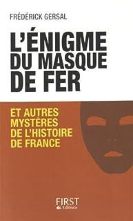 L'énigme du Masque de fer : et autres mystères de l'histoire de France, Gersal, Frédérick