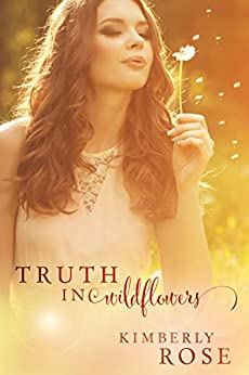 Truth In Wildflowers (Truth Series Book 1) by [Rose, Kimberly]