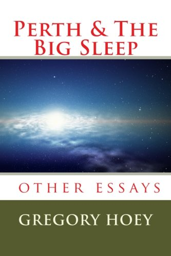 Perth and the Big Sleep: and other essays
