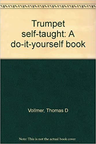 Trumpet self taught a do it yourself book thomas d vollmer trumpet self taught a do it yourself book thomas d vollmer 9780533046973 amazon books solutioingenieria Image collections