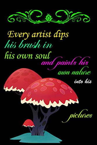Every artist dips his brush in his own soul and paints his own nature into his pictures: best gift idea for your child, Minimalism Art for perfect ... Art Journal, 100 pages 6x9 Half Wide journal