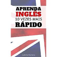 Aprenda Inglês 10 Vezes Mais Rápido: Como Aprender Inglês em Tempo Record (Portuguese Edition)
