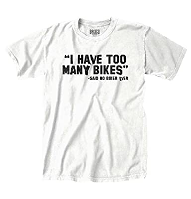 Brisco Brands I Have Too Many Bikes Said No Biker Ever Funny Motorcycle T-Shirt