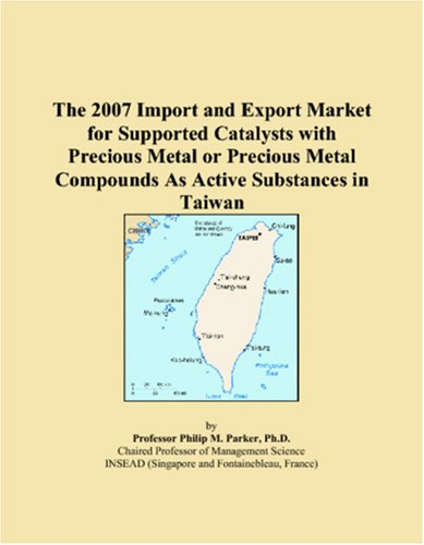 Read Online The 2007 Import and Export Market for Supported Catalysts with Precious Metal or Precious Metal Compounds As Active Substances in Taiwan pdf epub