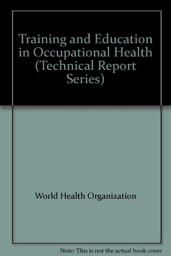 Training and Education in Occupational Health (Technical Report Series)