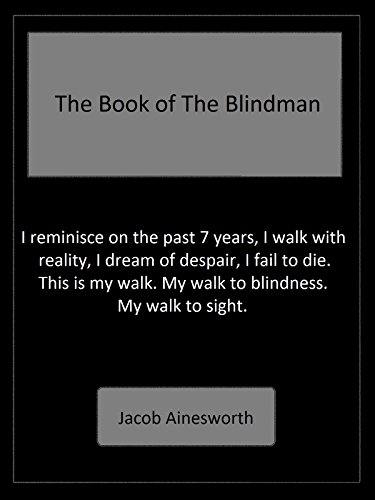 The Book of The Blindman: I reminisce on the past 7 years, I walk with reality, I dream of despair, I fail to die. This is my walk. My walk to blindness. My walk to (Die My Dreams)
