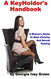 A KeyHolder's Handbook: A Woman's Guide To Male Chastity