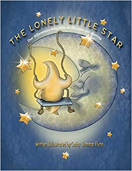 The Lonely Little Star: Our differences may help us discover our destiny:  Amazon.co.uk: Flynn, Cathy Summar, Flynn, Cathy Summar: Books