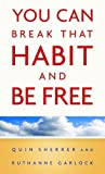 img - for You Can Break That Habit and Be Free book / textbook / text book
