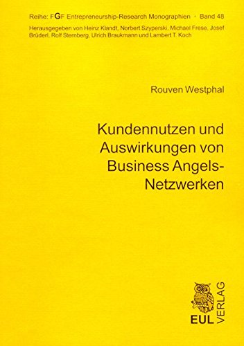 Kundennutzen und Auswirkungen von Business Angels-Netzwerken: Eine empirische Analyse (FGF Entrepreneurship-Research Monographien)
