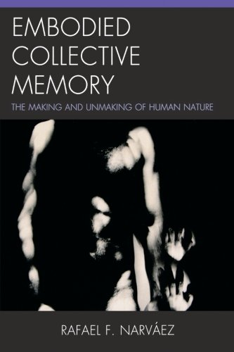 Embodied Collective Memory: The Making and Unmaking of Human Nature