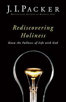 Rediscovering Holiness: Know the Fullness of Life with God by [Packer, J. I.]