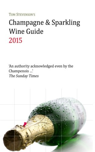 Tom Stevenson's Champagne & Sparkling Wine Guide 2015: Full Colour Edition (Volume 6)