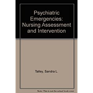 Psychiatric Emergencies: Nursing Assessment and Intervention