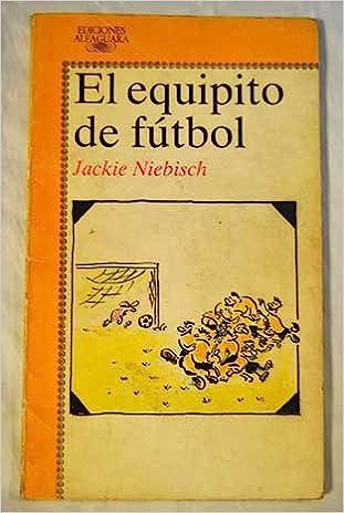 Equipito de futbol, el (Alfaguara Juvenil): Amazon.es: Jackie Niebisch: Libros
