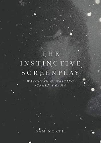 The instinctive screenplay:watching and writing screen drama