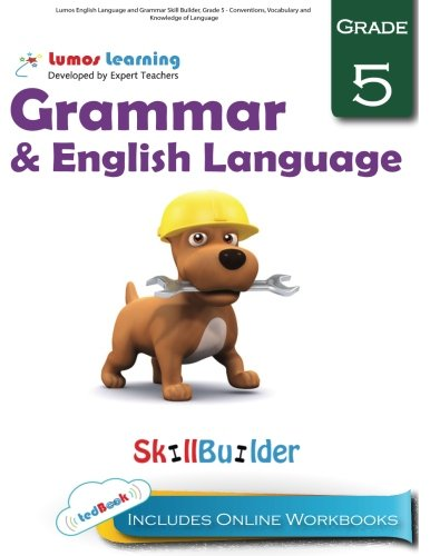 Lumos English Language and Grammar Skill Builder, Grade 5 - Conventions, Vocabulary and Knowledge of Language: Plus Online Activities, Videos and Apps (Lumos Language Arts Skill Builder) (Volume 2)