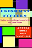 Freshman Fifteen: the Most Important Things I Learned in My First Year of College, Aneesa Sood, 1493692755