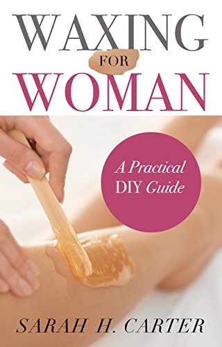 Waxing for Women: The Beginners Guide to DIY Waxing at Home