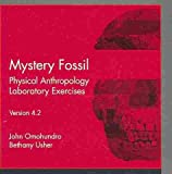 Mystery Fossil : Physical Anthropology Laboratory Exercises, Version 4. 2, Omohundro, John and Usher, Bethany, 0073531006