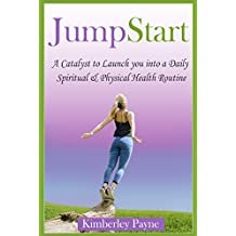 JumpStart: A Catalyst to Launch you into a Daily Spiritual & Physical Health Routine (Fit for Faith Book 5)