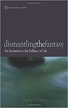 Book Dismantling the Fantasy: An Invitation to the Fullness of Life