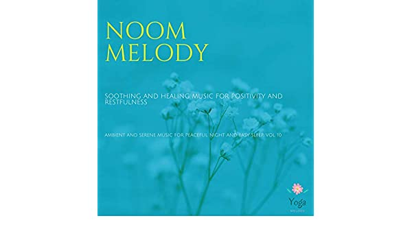Noom Melody (Soothing And Healing Music For Positivity And ...