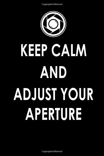 Keep Calm And Adjust Your Aperture: Photography Journal, Blank Lined Diary,...