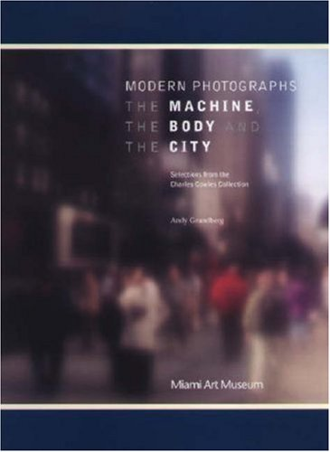 Read Online Modern Photographs: The Machine, the Body and the City: Selections from the Charles Cowles Collection pdf epub
