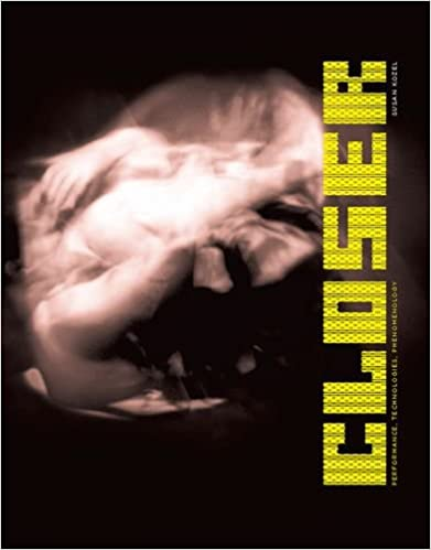 Closer: Performance, Technologies, Phenomenology (Leonardo Book Series) Ebook Rar