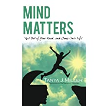 Mind Matters: Get Out of Your Head and Jump Into Life!