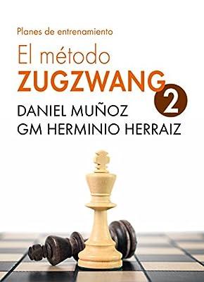 El Método Zugzwang 2: Planes de entrenamiento para el jugador de ajedrez que quiere progresar (Spanish Edition)