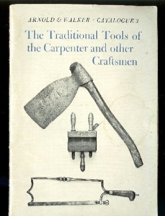 The Traditional Tools of the Carpenter and Other Craftsmen Arnold and Walker Catalogue 3